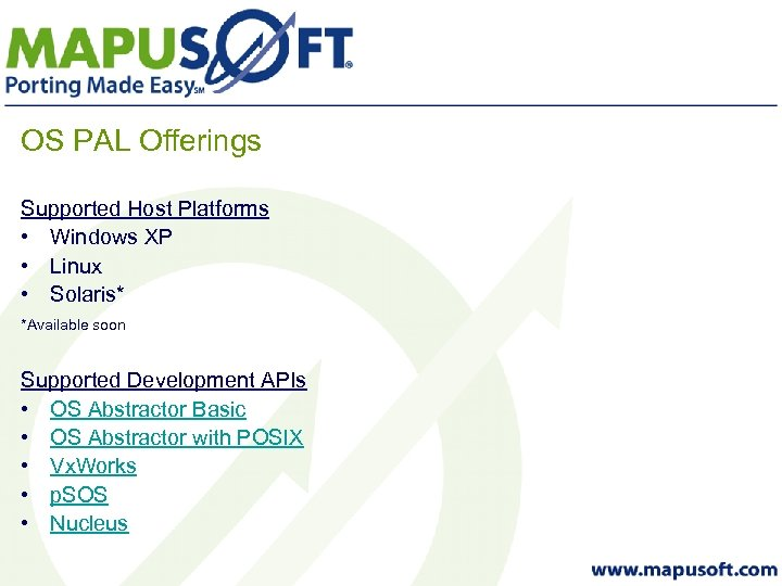 OS PAL Offerings Supported Host Platforms • Windows XP • Linux • Solaris* *Available