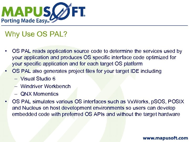 Why Use OS PAL? • OS PAL reads application source code to determine the