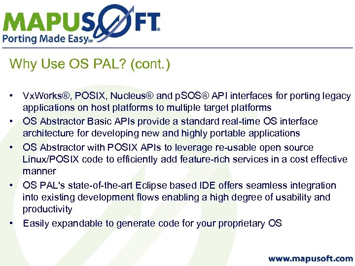 Why Use OS PAL? (cont. ) • Vx. Works®, POSIX, Nucleus® and p. SOS®