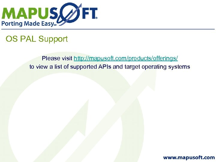 OS PAL Support Please visit http: //mapusoft. com/products/offerings/ to view a list of supported
