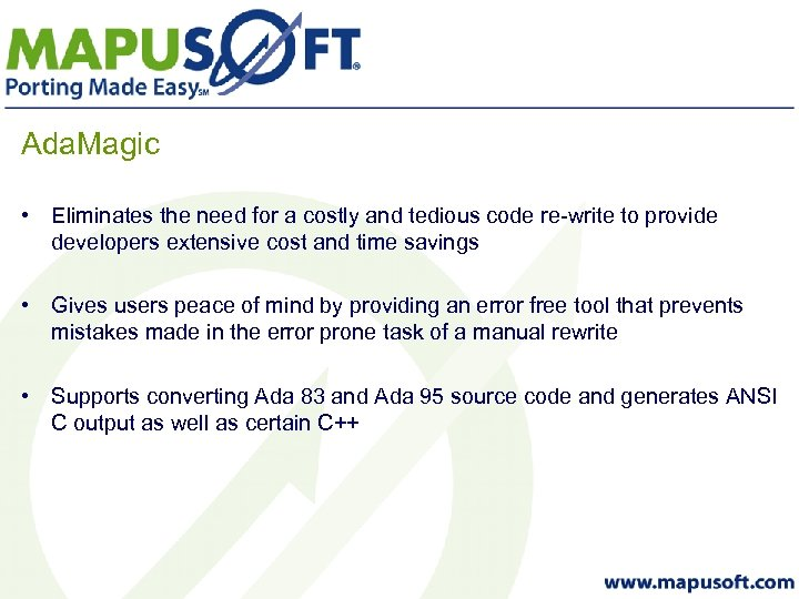 Ada. Magic • Eliminates the need for a costly and tedious code re-write to
