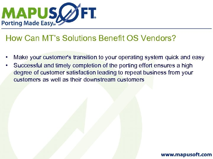 How Can MT's Solutions Benefit OS Vendors? • Make your customer's transition to your