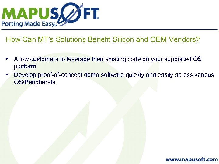 How Can MT's Solutions Benefit Silicon and OEM Vendors? • Allow customers to leverage
