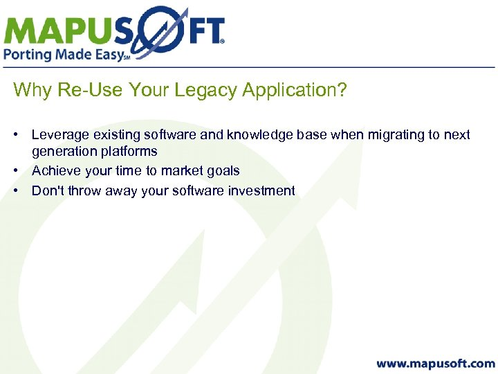 Why Re-Use Your Legacy Application? • Leverage existing software and knowledge base when migrating
