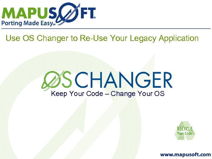 Use OS Changer to Re-Use Your Legacy Application Keep Your Code – Change Your
