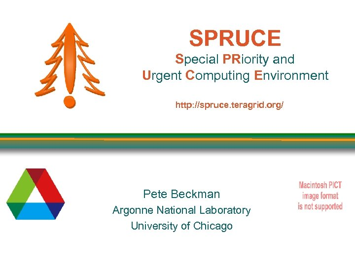 SPRUCE Special PRiority and Urgent Computing Environment http: //spruce. teragrid. org/ Pete Beckman Argonne