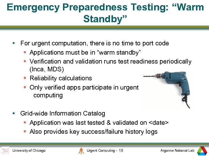 "Emergency Preparedness Testing: ""Warm Standby"" • For urgent computation, there is no time to"