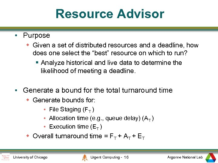 Resource Advisor • Purpose w Given a set of distributed resources and a deadline,