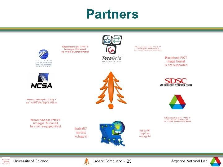 Partners University of Chicago Urgent Computing - 23 Argonne National Lab