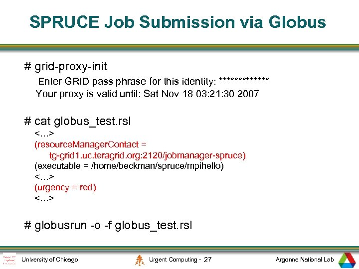 SPRUCE Job Submission via Globus # grid-proxy-init Enter GRID pass phrase for this identity:
