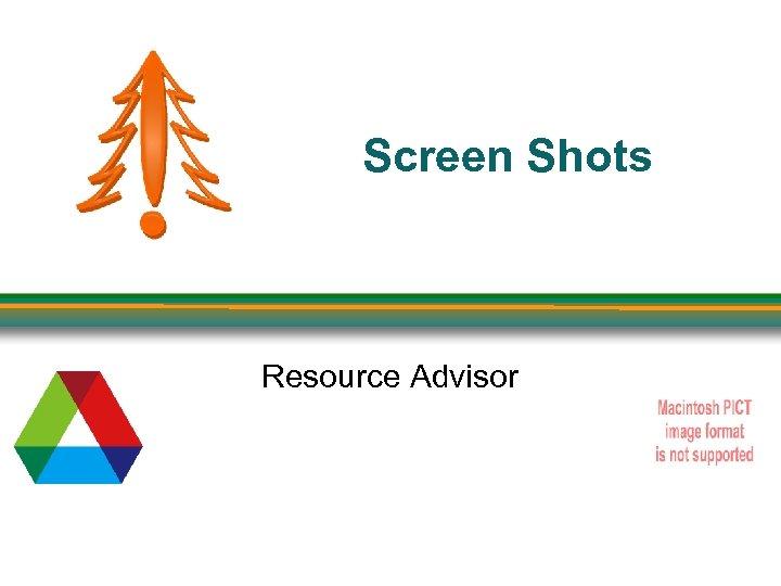 Screen Shots Resource Advisor