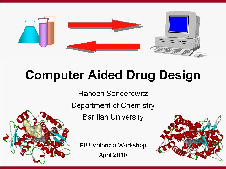 Computer Aided Drug Design Hanoch Senderowitz Department of Chemistry Bar Ilan University BIU-Valencia Workshop