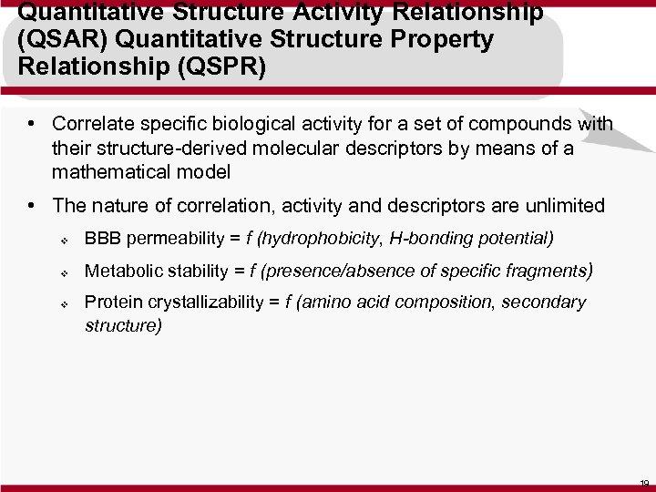Quantitative Structure Activity Relationship (QSAR) Quantitative Structure Property Relationship (QSPR) • Correlate specific biological