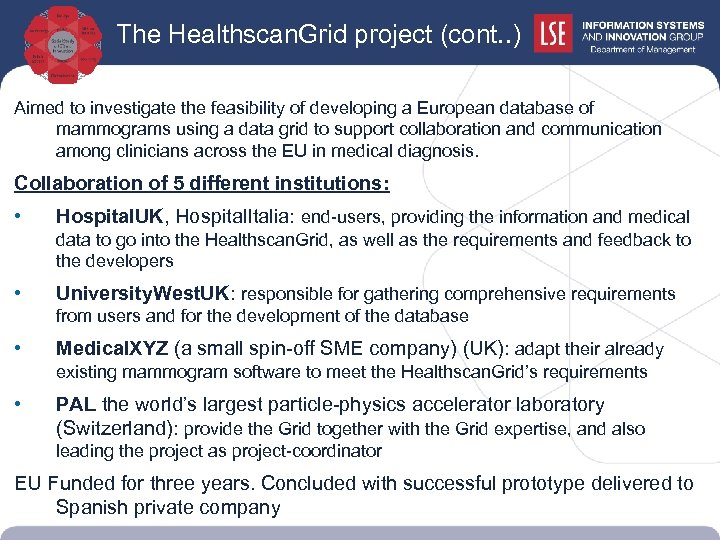 The Healthscan. Grid project (cont. . ) Aimed to investigate the feasibility of developing