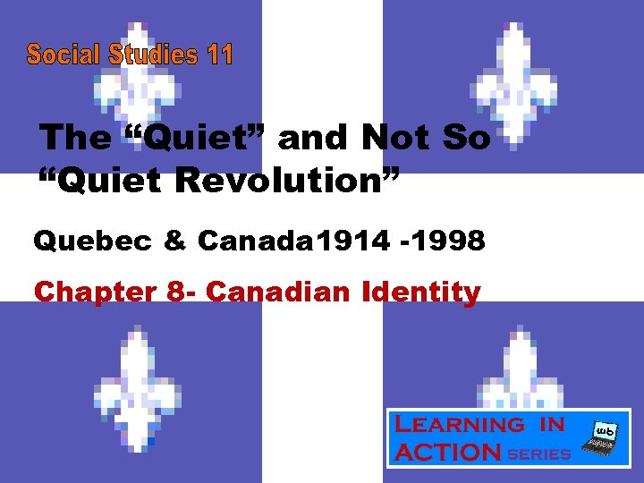 """The """"Quiet"""" and Not So """"Quiet Revolution"""" Quebec & Canada 1914 -1998 Chapter 8"""