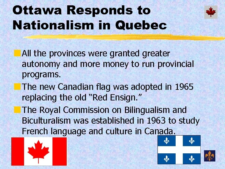 Ottawa Responds to Nationalism in Quebec ¢ All the provinces were granted greater autonomy