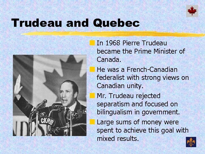 Trudeau and Quebec ¢ In 1968 Pierre Trudeau became the Prime Minister of Canada.