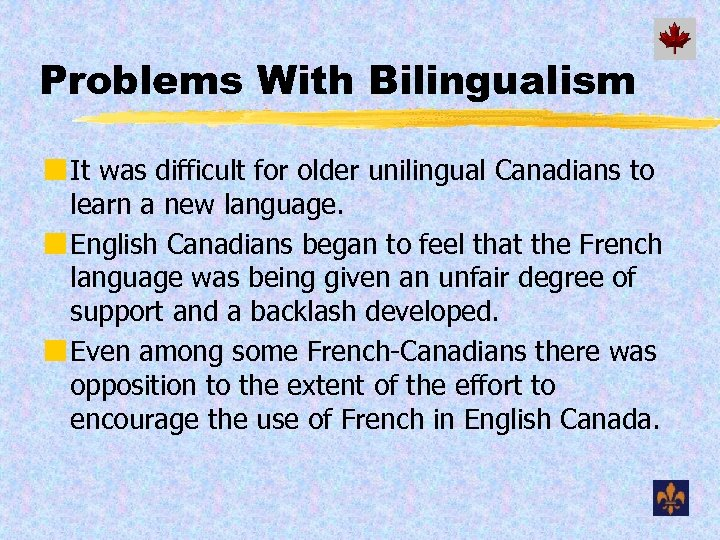 Problems With Bilingualism ¢ It was difficult for older unilingual Canadians to learn a