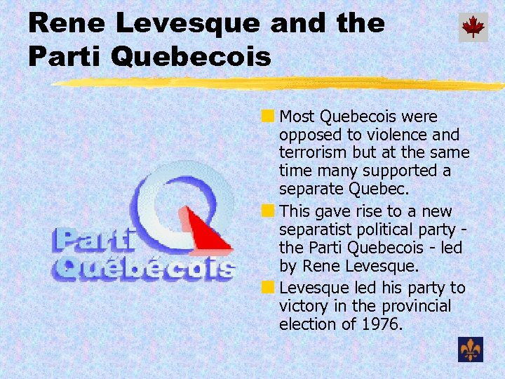 Rene Levesque and the Parti Quebecois ¢ Most Quebecois were opposed to violence and