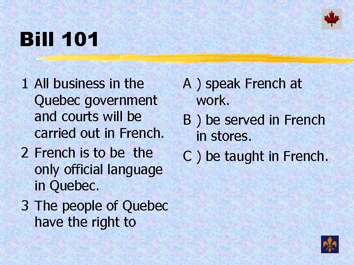 Bill 101 1 All business in the Quebec government and courts will be carried