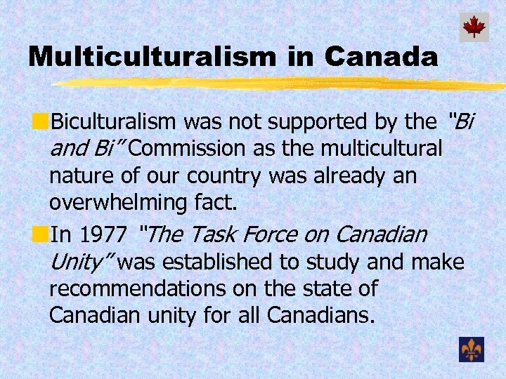 """Multiculturalism in Canada ¢Biculturalism was not supported by the """"Bi and Bi"""" Commission as"""