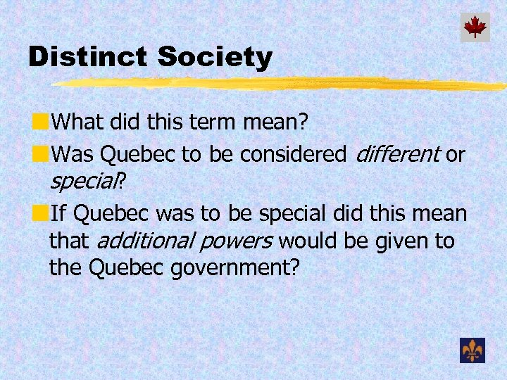 Distinct Society ¢What did this term mean? ¢Was Quebec to be considered different or