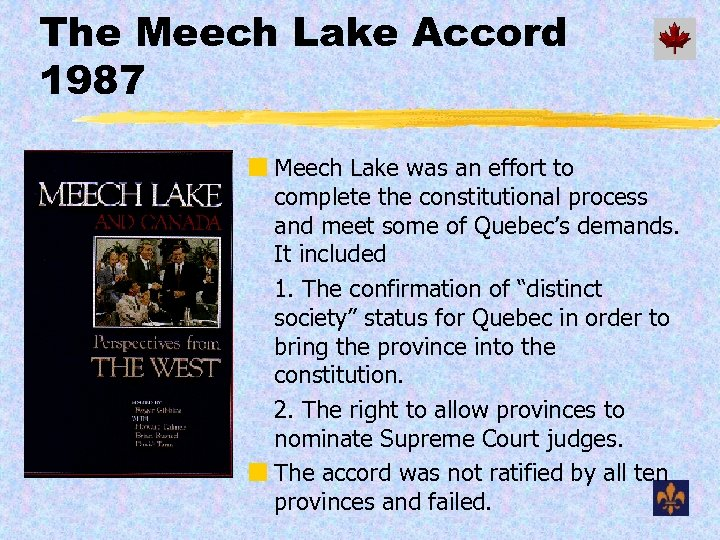 The Meech Lake Accord 1987 ¢ Meech Lake was an effort to complete the