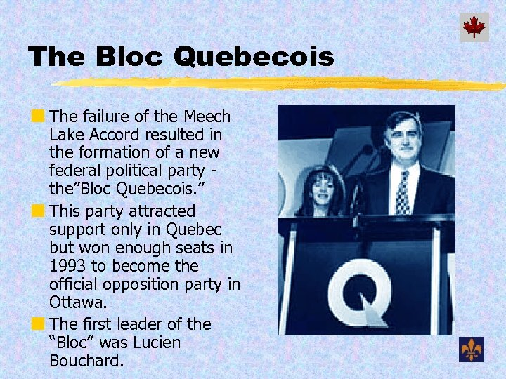 The Bloc Quebecois ¢ The failure of the Meech Lake Accord resulted in the
