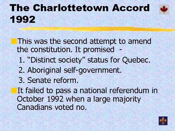 The Charlottetown Accord 1992 ¢This was the second attempt to amend the constitution. It
