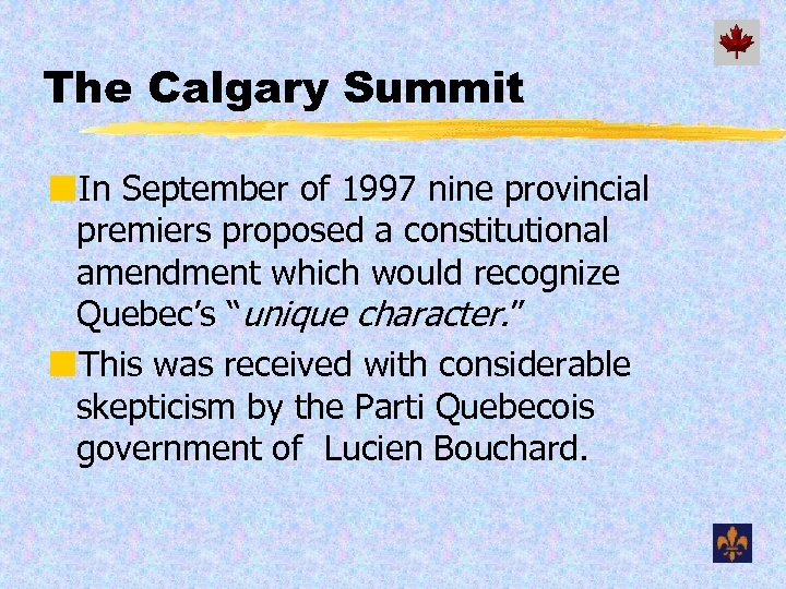 The Calgary Summit ¢In September of 1997 nine provincial premiers proposed a constitutional amendment