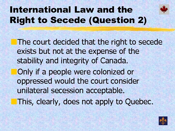 International Law and the Right to Secede (Question 2) ¢The court decided that the