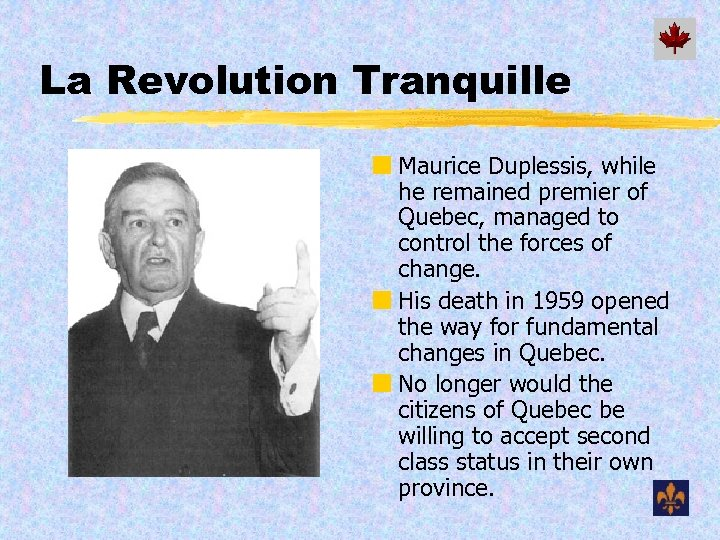 La Revolution Tranquille ¢ Maurice Duplessis, while he remained premier of Quebec, managed to