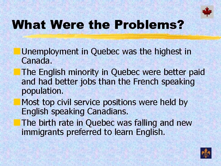 What Were the Problems? ¢ Unemployment in Quebec was the highest in Canada. ¢