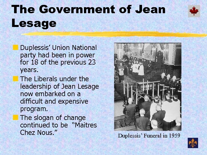 The Government of Jean Lesage ¢ Duplessis' Union National party had been in power