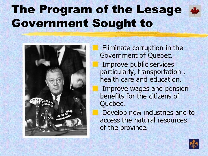 The Program of the Lesage Government Sought to ¢ Eliminate corruption in the Government