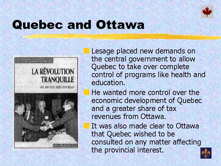 Quebec and Ottawa ¢ Lesage placed new demands on the central government to allow