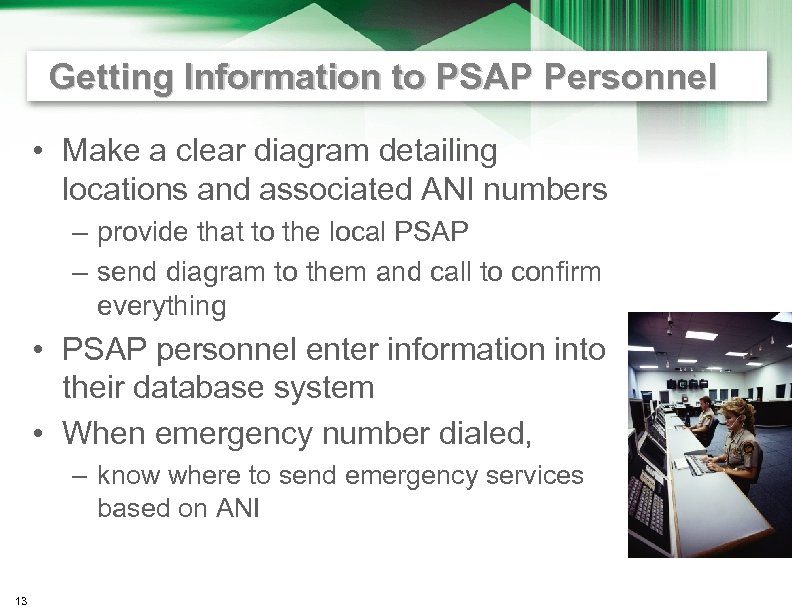 Getting Information to PSAP Personnel • Make a clear diagram detailing locations and associated