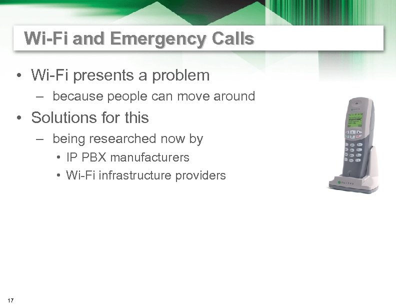 Wi-Fi and Emergency Calls • Wi-Fi presents a problem – because people can move