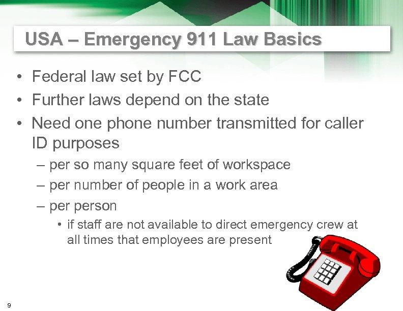 USA – Emergency 911 Law Basics • Federal law set by FCC • Further