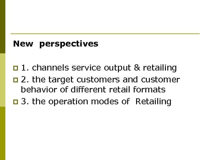 New perspectives 1. channels service output & retailing p 2. the target customers and