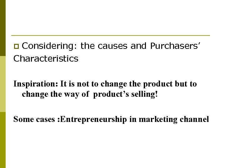 Considering: the causes and Purchasers' Characteristics p Inspiration: It is not to change the