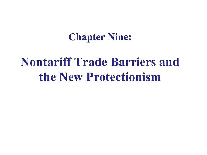 Chapter Nine: Nontariff Trade Barriers and the New Protectionism