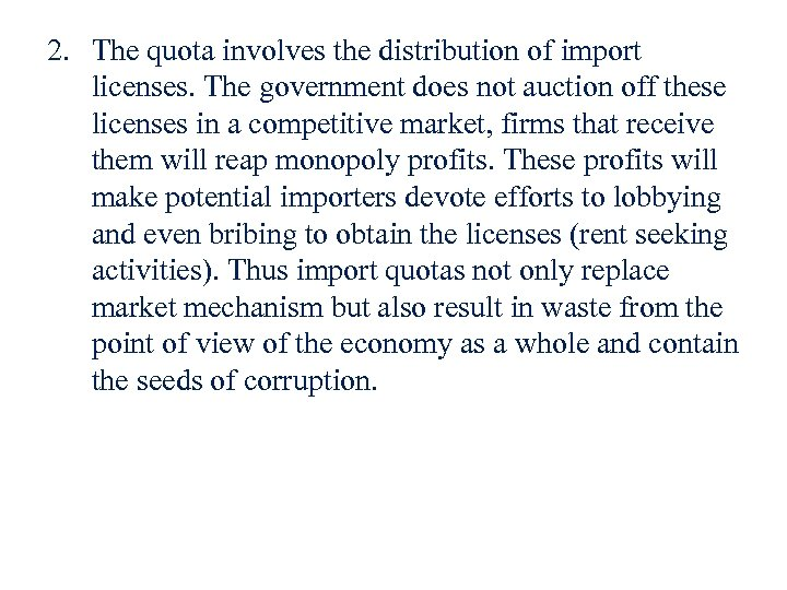 2. The quota involves the distribution of import licenses. The government does not auction