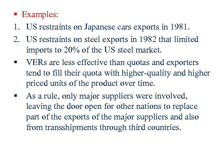 § Examples: 1. US restraints on Japanese cars exports in 1981. 2. US restraints