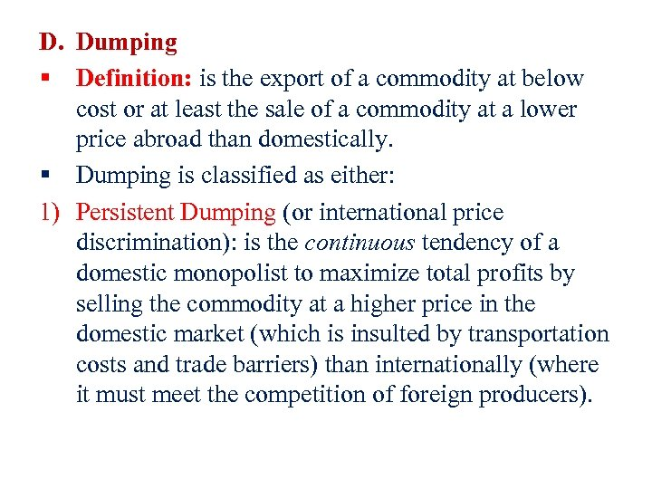 D. Dumping § Definition: is the export of a commodity at below cost or