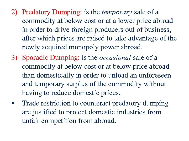 2) Predatory Dumping: is the temporary sale of a commodity at below cost or