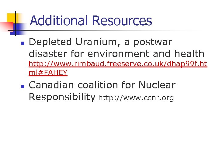 Additional Resources n Depleted Uranium, a postwar disaster for environment and health http: //www.