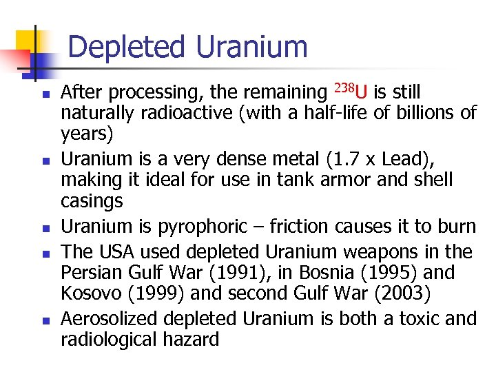 Depleted Uranium n n n After processing, the remaining 238 U is still naturally