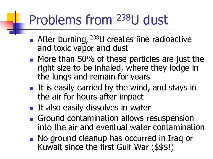 Problems from n n n 238 U dust After burning, 238 U creates fine