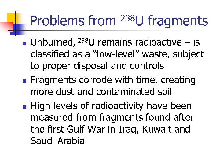 Problems from n n n 238 U fragments Unburned, 238 U remains radioactive –